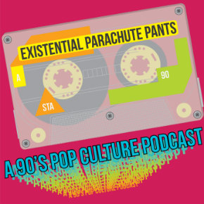 Review: Existential Parachute Pants – A 90's Podcast